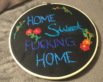 Hand Embroidered Home Sweet F#*king Home