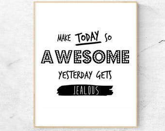 Printable Art Make Today So Awesome Yesterday Gets Jealous, Poster, Downloadable, 8 x 10, Instant Download