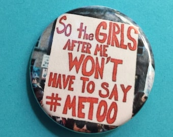 Feminist pin / #metoo / 1.25 inch pinback button