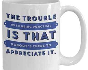 The Trouble with Being Punctual - 15oz. Mug