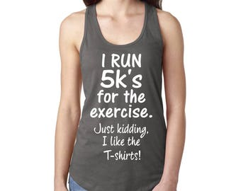 I Run 5k's For The Exercise - RUNNING TANK TOP - Choose your tank color!