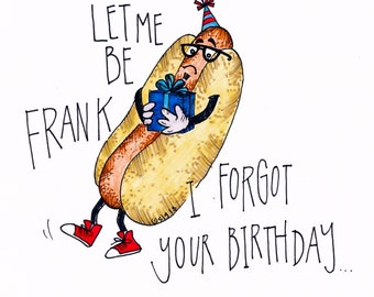 Let Me Be Frank Belated Birthday Card