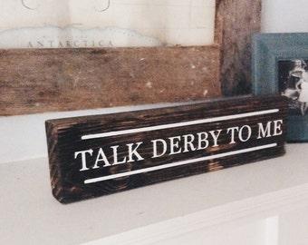 Talk Derby To Me Wood Mantel Decor, Kentucky Sign, Talk Derby to Me Sign, Wood Sign