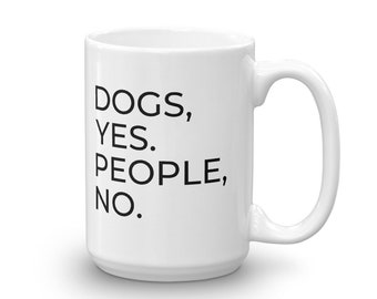 Dogs, Yes. People, No. Mug
