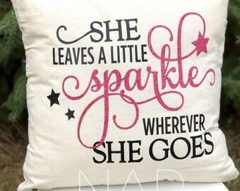 She Leaves A Little Sparkle Wherever She Goes Pillow