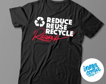 Reduce Reuse Recycle Rihanna (white) T-shirt