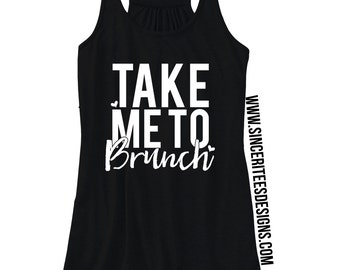 Take me to brunch / Workout Tank / Ladies shirt / Morning shirt