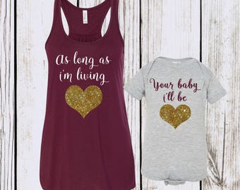 As Long as I'm Living Your Baby i'll Be My Baby You'll Be mommy and me outfits, matching shirts, mommy and me, mommy and me outfit