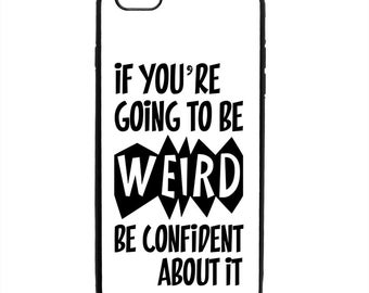 Be Weird Be Confident Phone Case Samsung Galaxy S5 S6 S7 S8 S9 Note Edge iPhone 4 4S 5 5S 5C 6 6S 7 7S 8 8S X SE Plus