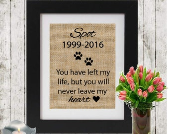 Pet Loss Memorial Personalized - You Have Left My Life - Cat Memorial - Loss of a Dog - Memory of a pet - Loss of a Pet - Burlap Sign