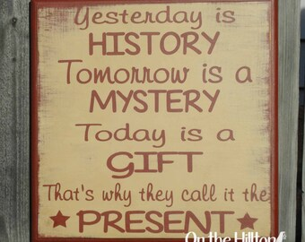 Yesterday is History - Today is a Gift Sign