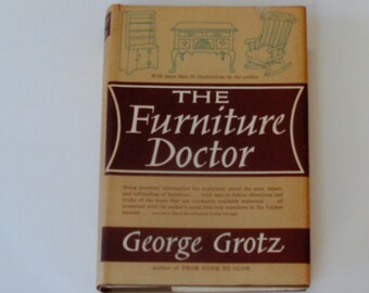 The Furniture Doctor - George Grotz - Doubleday 1962 First Edition - Furniture Repair & Refinishing - Vintage Hardcover Illustrated Book