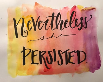 Print//Inspriational//Nevertheless she persisted// Watercolor//Handlettered