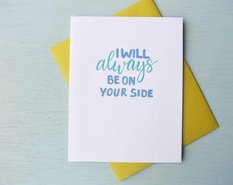 Letterpress Love Card - Hand Lettering - I Will Always Be On Your Side - LOV-553