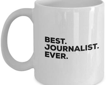 Best Journalist Ever, Journalist Coffee Mug, Gift for Journalist , Journalist Mug,  Journalist Present, Birthday Anniversary Gift