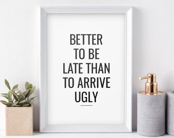 Funny Bathroom Art – Better to be late than to arrive ugly – Printable Poster, Typography Wall Art *Instant Download, Buy 2 Get 1 Free*