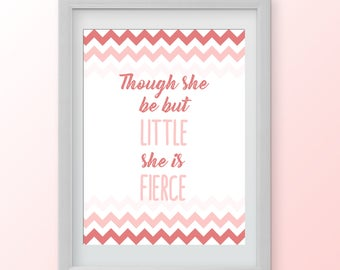 Though She Be But Little, She is Fierce - Chevron Shakespeare Quote 8x10 Art Print for Nursery, Bedroom, or Playroom Decor