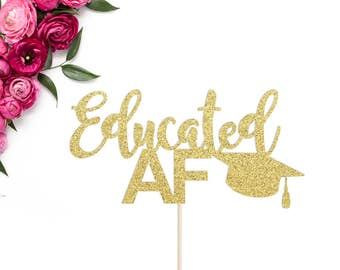 Graduation Cake Topper | Educated AF Cake Topper | Graduation Party Decorations | Congrats Grad | Glitter Grad 2017 Cake Topper | Grad Decor