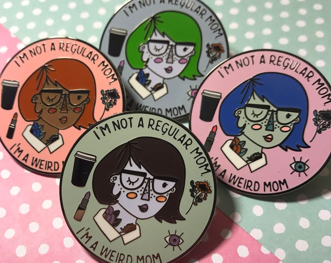 I'm Not a Normal Mom, I'm a Weird Mom 1.25 inch hard enamel pin. Bee and Mae collab.
