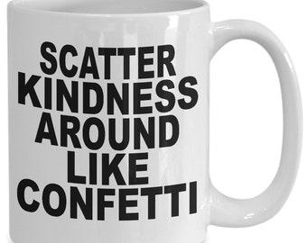 scatter kindness mug - choose kindness mug - spread kindness mug - kindness coffee mug