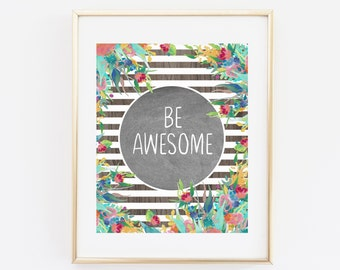 Be Awesome Print, Printable Wall Art, Floral Quote Art Print, Inspirational Print, Motivational Quotes, Awesome Print, Inspirational Art