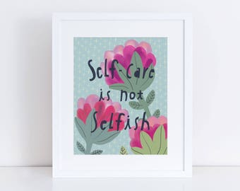 Encouraging Quote, Flower Painting, Hand Lettering Art Print, Self-Care is not Selfish, Gift for Her, Giclee Print, Encouragement Gift, 8x10