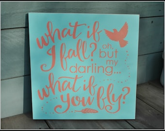 What if I fall? oh but my darling... What if you fly?