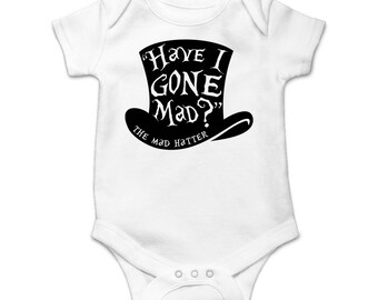 Have I Gone Mad? The Mad Hatter Short Sleeve Baby Onesie/Bodysuit | Baby Shower Gifts | Literary Gifts for Book Lovers Bookworms