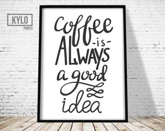Coffee Print, Printable Art, Typography Art Print, Coffee Quote Art, Kitchen Art, Home wall Art, Coffee Art, Coffee is a good idea, Coffee