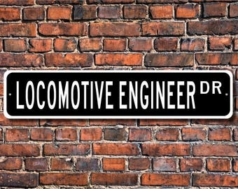Locomotive Engineer, Locomotive Engineer Gift, Locomotive Engineer sign, Gift for Engineer,  Custom Street Sign, Quality Metal Sign