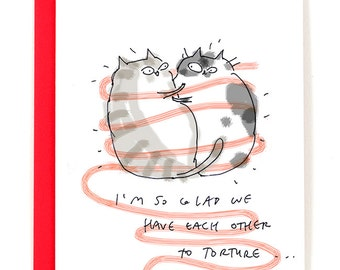 Funny Cat Card - I'm so glad we have each other to torture - Love Card - Anniversary Card
