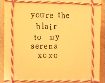 You're the Blair to my Serena handmade card (blank inside)