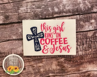This Girl Runs On Coffee & Jesus   Coffee and Jesus   Yeti Decal   Car Decal