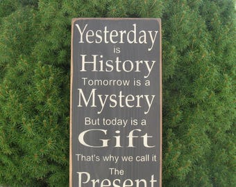 Yesterday is history Tomorrow is a mystery But, Today is a Gift That's Why We Call It The Present ~ Rustic Farmhouse Inspirational wood sign