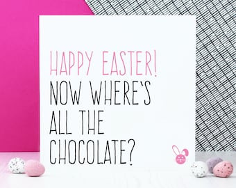 Funny Easter chocolate card or gift for her, Happy Easter now where's all the chocolate