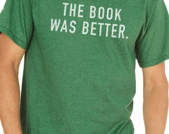 Fathers Day Gift The Book Was Better MENS T shirt Husband Gift Dad Gift Wife Gift Geek Reading Gift Funny TShirt
