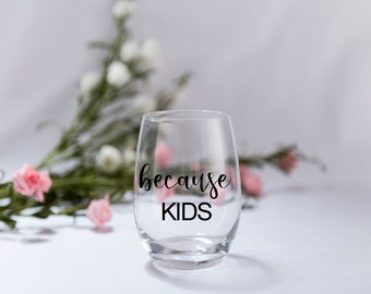 Because Kids Stemless Wine Glass ,Funny Wine Glass