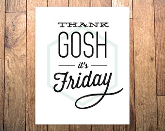 Graphic Art Print - 'Thank Gosh It's Friday' - 8x10 - Inspirational Typography Poster - Apartment Office Decor