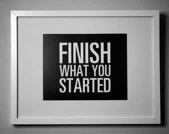 FINISH What you STARTED - inspirational typography poster - quote art - office decor - dorm decor - home office - new year's resolution