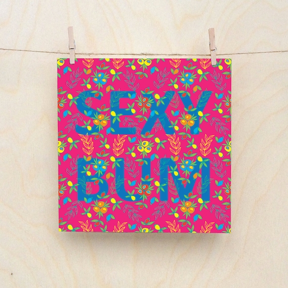 Sexy Bum Card, Funny card, funny sweary , Floral Card, Sexy Bum