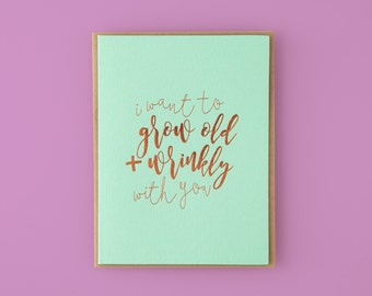I Want To Grow Old And Wrinkly With You Letterpress Greeting Card