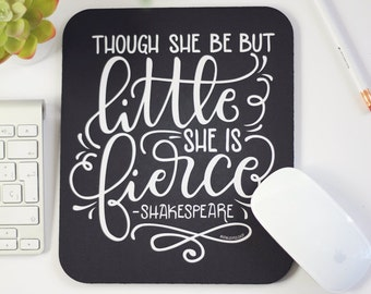 Mousepad - Though she be but little, she is fierce - hand lettered mouse pad