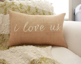 Burlap Pillow - I Love Us / Throw Pillow / Quote Pillow
