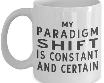 My Paradigm Shift Is Constant And Certain Novelty Coffee Mug - Gift For Bob Proctor Fans, The Secret, Abraham Hicks, Spiritual Power