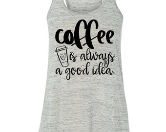 Coffee is Always a Good Idea Tank Top, Coffee Shirt, Espresso, Java, Coffee Beans, Caffeine