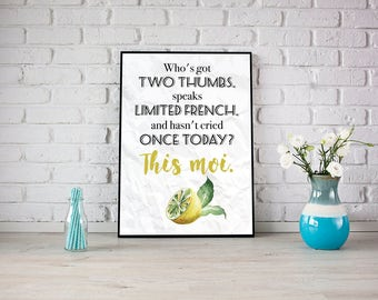 Who's got two thumbs, speaks limited French, and hasn't cried once today? This moi. Liz Lemon 30 Rock Quote Print