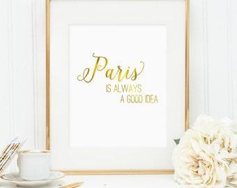 Paris is always a good idea, printable wall art, faux gold foil art, bedroom decor, office decor, art for home (digital download - JPG)