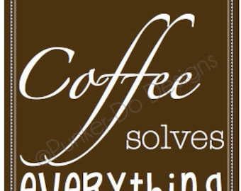 """INSTANT DOWNLOAD 8x10 """"Coffee Solves Everything"""" Sign, Wall Art"""