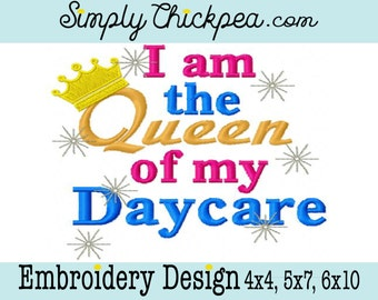 Embroidery Design - I am the Queen of my Daycare - Back to School Design - Sparkles - Just for Girls - For 4x4 5x7 and 6x10 Hoops