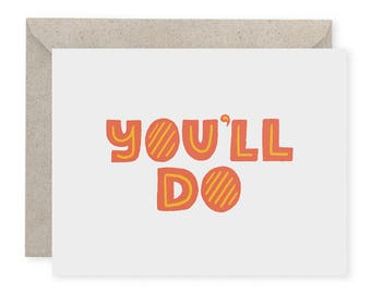 You'll Do A2 Greeting Card